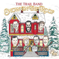 The Trail Band: Snow On the Roof
